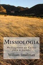 Missiologia : Mensageiros de Cristo para o Mundo by William Smallman (2016,...