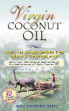 Virgin Coconut Oil: How It Has Changed People's Lives, and How It Can Change You
