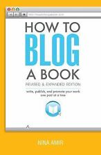 How to Blog a Book Revised and Expanded Edition: Write, Publish, and Promote You