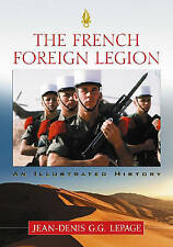 The French Foreign Legion: An Illustrated History by Jean-Denis Lepage (Paperback, 2008)