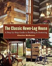The Classic Hewn-Log House: A Step-by-Step Guide to Building and Restoring by M