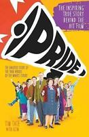 Pride: The Unlikely Story of the True Heroes of the Miner's Strike by Tate, Tim