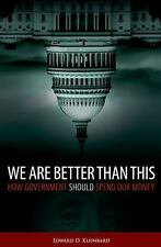 We Are Better Than This: How Government Should Spend Our Money, Kleinbard, Edwar