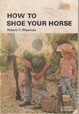 SHOE YOUR HORSE Robert F Wiseman **USED COPY**