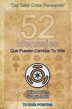 52 Mensajes Que Pueden Cambiar Tu Vida : Del Taller Crear Pensando by Felipe...