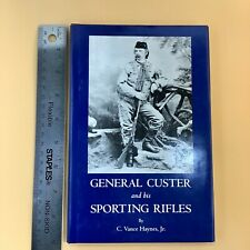 General Custer And His Sporting Rifles by C. Vance Haynes, Jr. 1995 Hardcover.