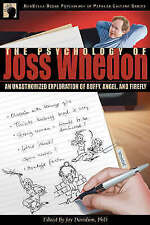 The Psychology of Joss Whedon: An Unauthorized Exploration of Buffy, Angel, and