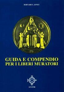 LIBRO GUIDA E COMPENDIO PER I LIBERI MURATORI - BERNARD E. JONES