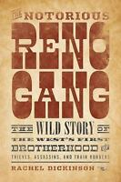 Notorious Reno Gang: The Wild Story of the West's First Brotherhood of Thieves,