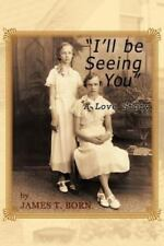 I'll Be Seeing You : A Love Story by James T. Born (2012, Paperback)