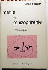 MAGIE/ET SCHIZOPHRENIE/GEZA ROHEIM/ED ANTHROPOS/1969/ETHNOGRAPHIE/PSYCHANALYSE