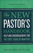 The New Pastor's Handbook: Help and Encouragement for the First Years of Ministr