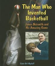 The Man Who Invented Basketball: James Naismith and His Amazing Game (-ExLibrary