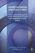 WHERE ACADEMIA AND POLICY MEET - GAL , JOHN (EDT)/ WEISS-GAL, IDIT (EDT)