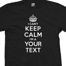 Custom I CAN'T Keep Calm T-Shirt Personalized I'm A and Cant Carry On All Colors