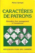 Caractères de Patrons - Réussites d'un Management à l'Européenne MICHEL SPRINGAL