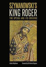 NEW Szymanowski's King Roger: The Opera and its Origins by Alistair Wightman