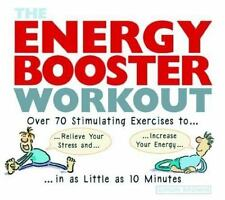 The Energy Booster Workout : Over 70 Stimulating Exercises to Relieve Your Stres