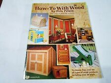 How To Work With Wood by Pete Prlain Choose Buy Use Plans Projects Finishing