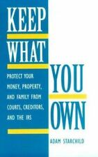 Keep What You Own: Protect Your Money, Property, And Family From Courts, Credi..