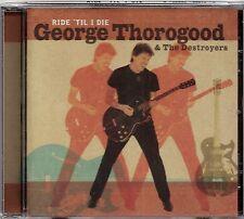 Thorogood, George & Destroyers - Ride 'Til I Die   *CD* NEU&OVP!