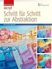 Workshop Acryl - Schritt für Schritt zur Abstraktion von Ruth Alice Kosnick...