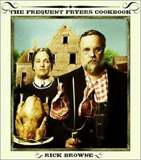 The Frequent Fryers Cookbook : How to Deep-Fry Just about Anything That...