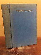 THE BIOGRAPHY OF THE LATE MARSHAL FOCH By Sir George Aston - 1929, WWI