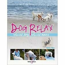 Dog Relax: Relaxed Dogs, Relaxed Owners - Paperback NEW Sabina Pilguj 2010-11-25