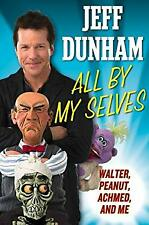 All by My Selves : Walter, Peanut, Achmed, and Me by Dunham, Jeff