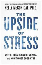 The Upside Of Stress: Why Stress Is Good For You, And How To Get Good At It: ...