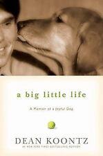 A Big Little Life : A Memoir of a Joyful Dog by Dean Koontz (2009, Hardcover)