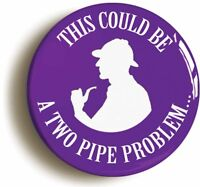 THIS COULD BE A TWO PIPE PROBLEM SHERLOCK HOLMES BADGE BUTTON PIN (1inch/25mm)