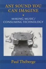 Any Sound You Can Imagine: Making Music Consuming Technology Book, Paul Théberge