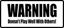 WARNING DOESNT PLAY WELL WITH OTHERS BUMPER STICKER CAR VAN CARAVAN MOTORHOME