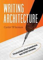 Writing Architecture : A Practical Guide to Clear Communication about the...