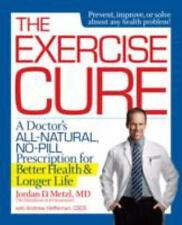 The Exercise Cure: Doctor's All-Natural, No-Pill Prescription for Better Health