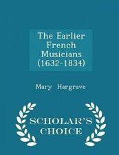The Earlier French Musicians (1632-1834) - Scholar's Choice Editi 9781296111243