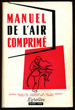 COLLECTIF, MANUEL DE L'AIR COMPRIMÉ (1957) APPLICATIONS, OUTILS...