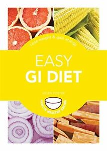 Easy GI Diet: Use the Glycaemic Index to Lose Weight and Gai... by Foster, Helen