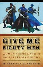 Give Me Eighty Men: Women and the Myth of the Fetterman Fight (Hardback or Cased