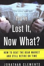 You've Lost It, Now What? How to Beat the Bear Market and Still Retire on Time