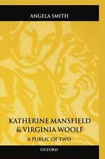 Katherine Mansfield and Virginia Woolf: A Public of Two: By Smith, Angela