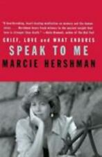 Speak to Me : Grief, Love and What Endures by Marcie Hershman (2002, Paperback)