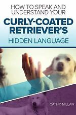 How to Speak and Understand Your Curly-Coated Retriever's Hidden Language :.
