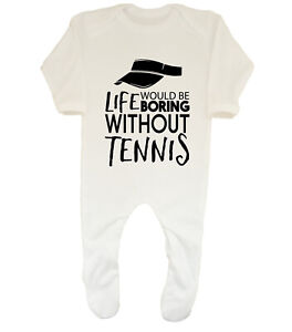 Life would be Boring without Tennis Baby Grow Sleepsuit Boys Girls