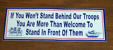 """If You Won't Stand Behind Our Troops You can Stand in Front of Them  8.5"""" x 3"""""""