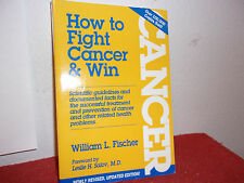 How to Fight Cancer and Win by William L. Fischer (1992, Paperback, Revised)