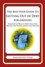The Best Ever Guide to Getting Out of Debt for Greenies : Hundreds of Ways to...
