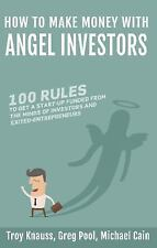How to Make Money with Angel Investors : 100 Rules to Get a Start-Up Funded...